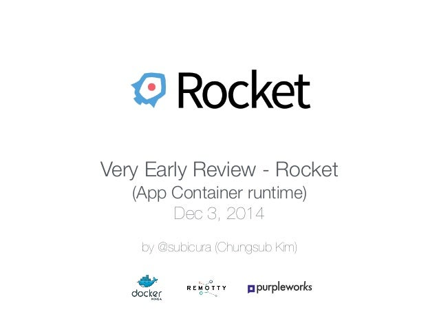 Very Early Review - Rocket  (App Container runtime)  Dec 3, 2014  by @subicura (Chungsub Kim)