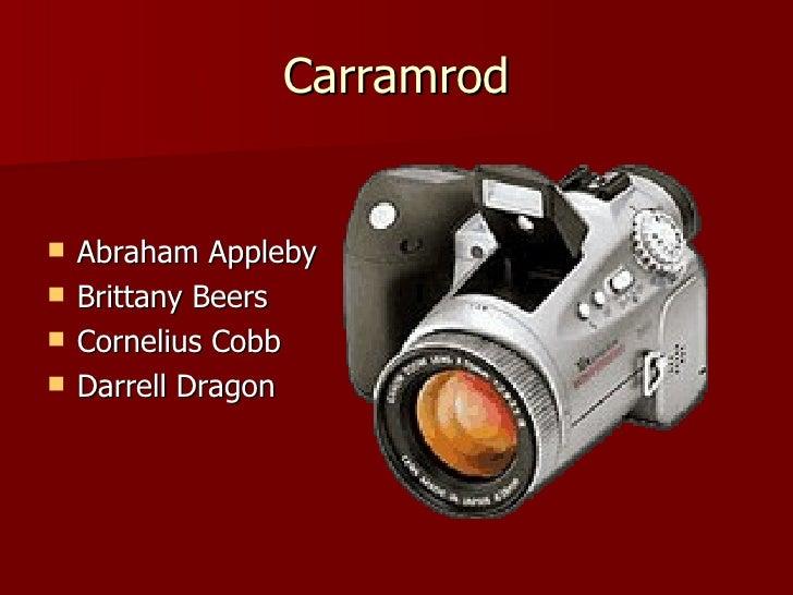 Carramrod <ul><li>Abraham Appleby </li></ul><ul><li>Brittany Beers </li></ul><ul><li>Cornelius Cobb </li></ul><ul><li>Darr...