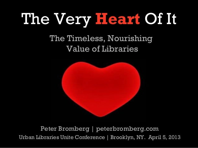 The Very Heart Of It           The Timeless, Nourishing               Value of Libraries        Peter Bromberg | peterbrom...