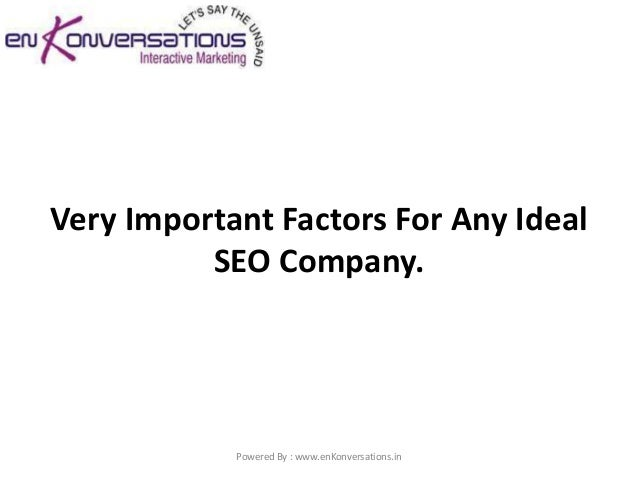 Very Important Factors For Any Ideal          SEO Company.            Powered By : www.enKonversations.in