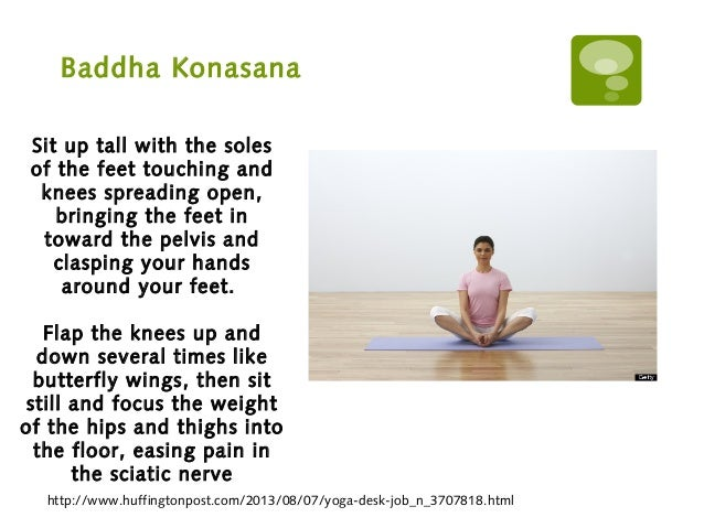 Baddha Konasana http://www.huffingtonpost.com/2013/08/07/yoga-desk-job_n_3707818.html Sit up tall with the soles of the fe...