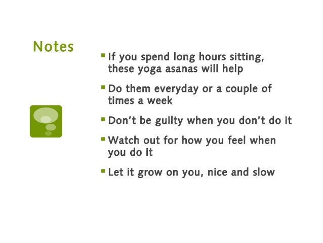 Notes  If you spend long hours sitting, these yoga asanas will help  Do them everyday or a couple of times a week  Don'...