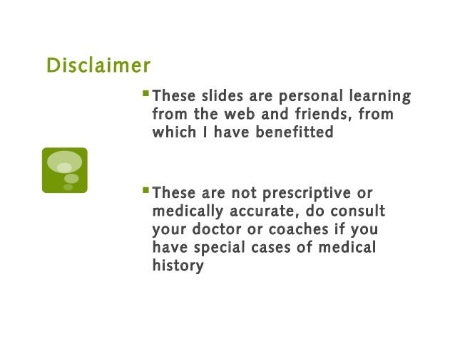 Disclaimer These slides are personal learning from the web and friends, from which I have benefitted These are not presc...