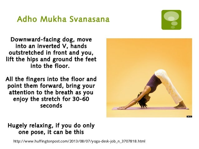 Adho Mukha Svanasana http://www.huffingtonpost.com/2013/08/07/yoga-desk-job_n_3707818.html Downward-facing dog, move into ...