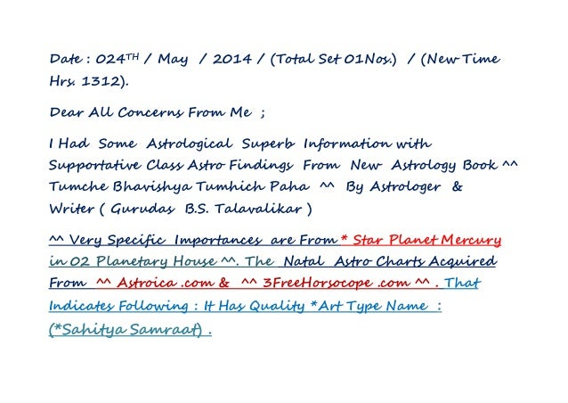 Date : 024TH / May / 2014 / (Total Set 01Nos.) / (New Time Hrs. 1312). Dear All Concerns From Me ; I Had Some Astrological...