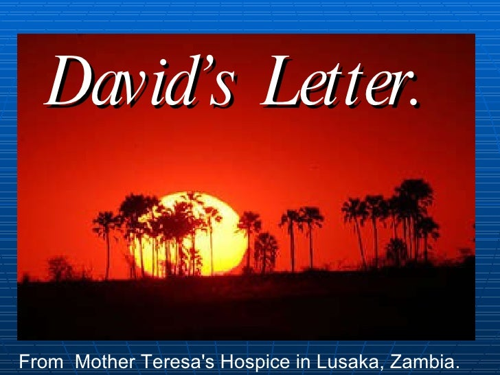 David's  Letter.   From  Mother Teresa's Hospice in Lusaka, Zambia.