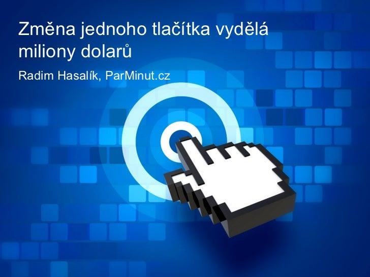 Změna jednoho tlačítka vydělámiliony dolarůRadim Hasalík, ParMinut.cz