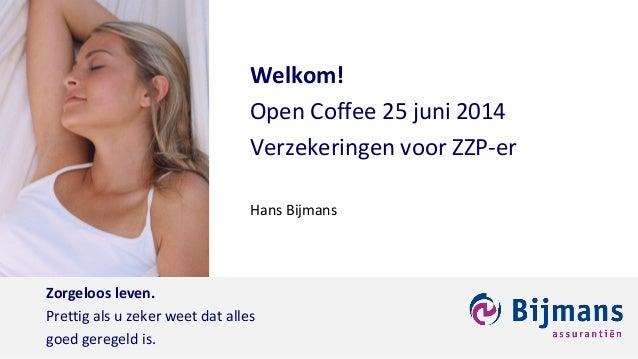 Zorgeloos leven. Prettig als u zeker weet dat alles goed geregeld is. Welkom! Open Coffee 25 juni 2014 Verzekeringen voor ...