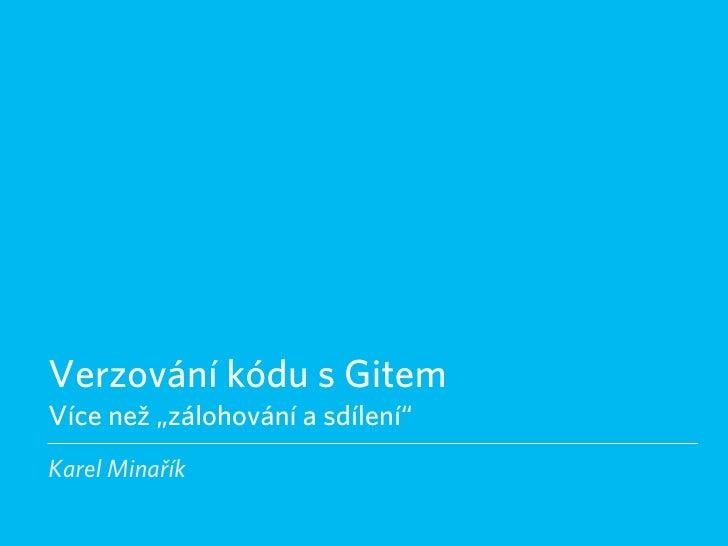 """Verzování kódu s Gitem Více než """"zálohování a sdílení"""" Karel Minařík"""