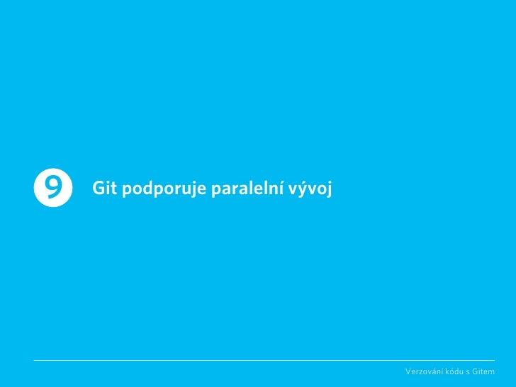 9   Git podporuje paralelní vývoj                                         Verzování kódu s Gitem