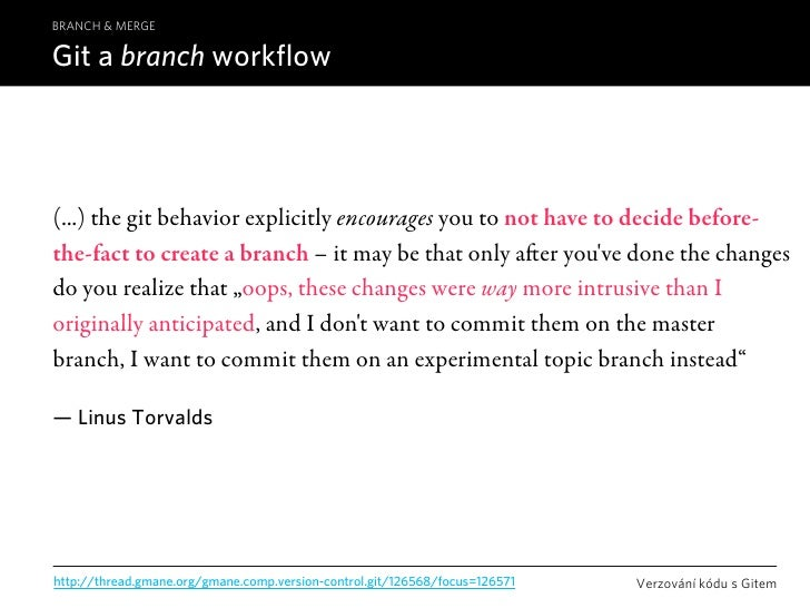 BRANCH & MERGE  Git a branch workflow     (...) the git behavior explicitly encourages you to not have to decide before- t...