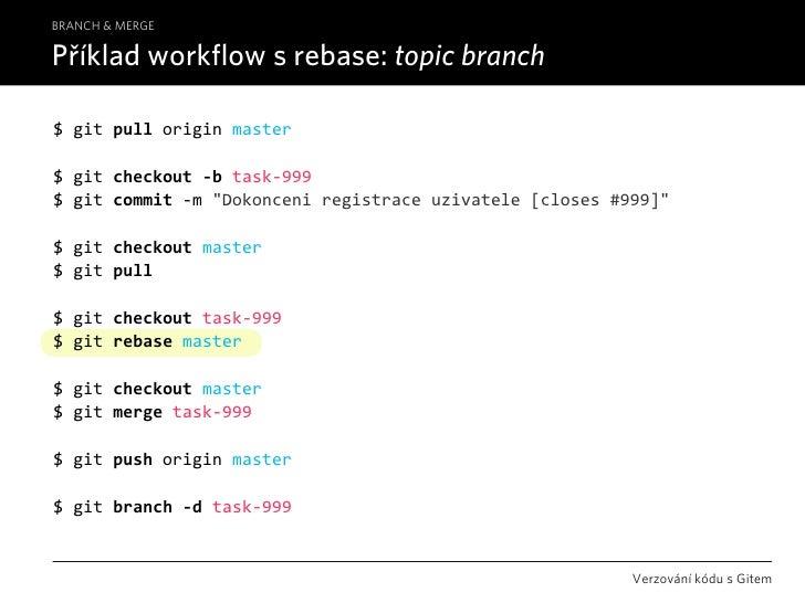 BRANCH & MERGE  Příklad workflow s rebase: topic branch  $gitpulloriginmaster  $gitcheckout‐btask‐999 $gitcommit...