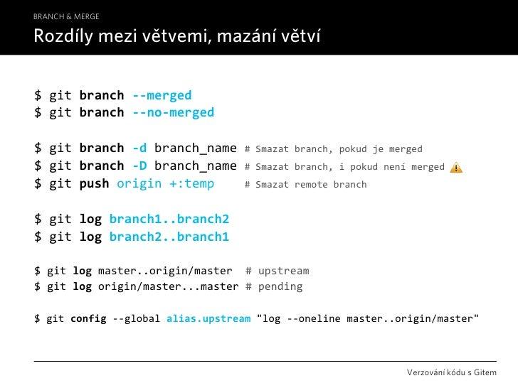 BRANCH & MERGE  Rozdíly mezi větvemi, mazání větví  $gitbranch‐‐merged $gitbranch‐‐no‐merged  $gitbranch‐dbranch...