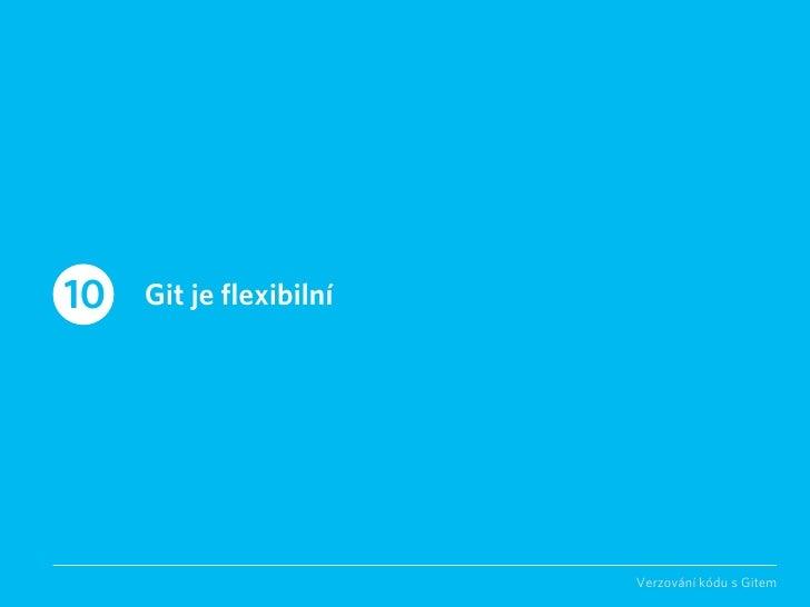 10   Git je flexibilní                              Verzování kódu s Gitem