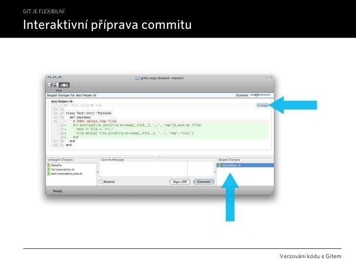 GIT JE FLEXIBILNÍ  Interaktivní příprava commitu                                     Verzování kódu s Gitem