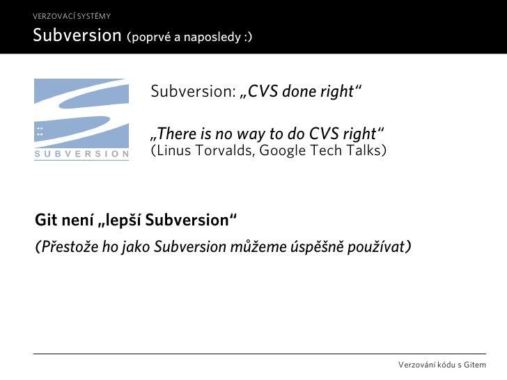 """VERZOVACÍ SYSTÉMY  Subversion (poprvé a naposledy :)                      Subversion: """"CVS done right""""                    ..."""
