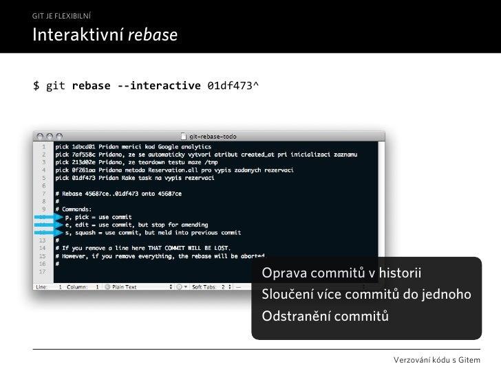 GIT JE FLEXIBILNÍ  Interaktivní rebase  $gitrebase‐‐interactive01df473^                                           Opra...