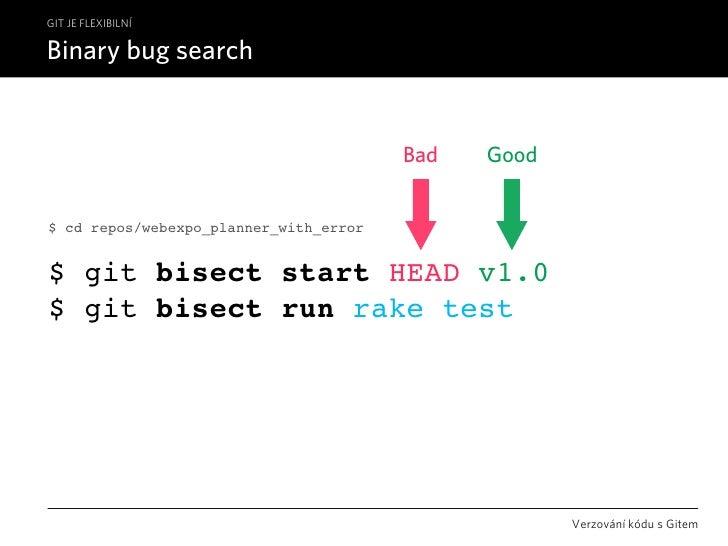 GIT JE FLEXIBILNÍ  Binary bug search                                           Bad   Good   $ cd repos/webexpo_planner_wit...