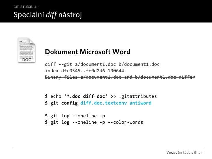 GIT JE FLEXIBILNÍ  Speciální diff nástroj                        Dokument Microsoft Word                     diff‐‐gita/...