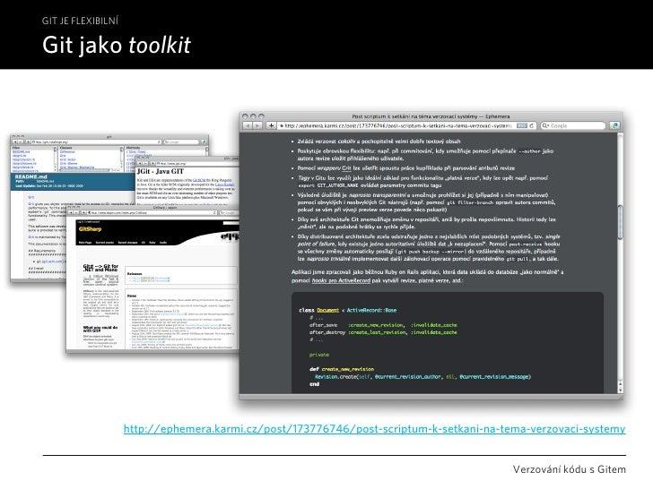 GIT JE FLEXIBILNÍ  Git jako toolkit                         http://ephemera.karmi.cz/post/173776746/post-scriptum-k-setkan...