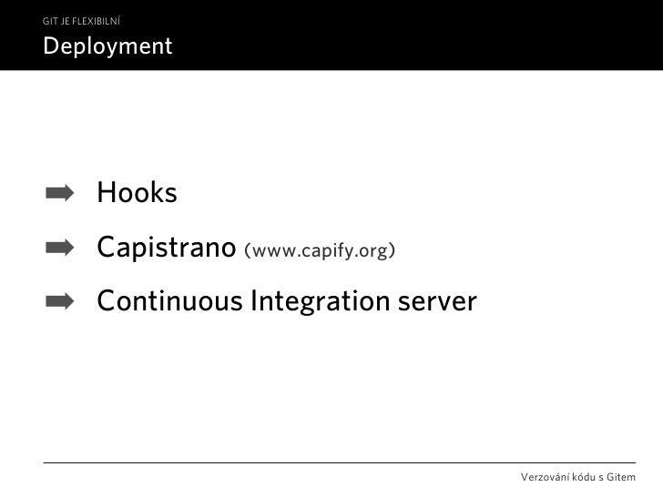 GIT JE FLEXIBILNÍ  Deployment     ➡          Hooks ➡          Capistrano (www.capify.org) ➡          Continuous Integratio...