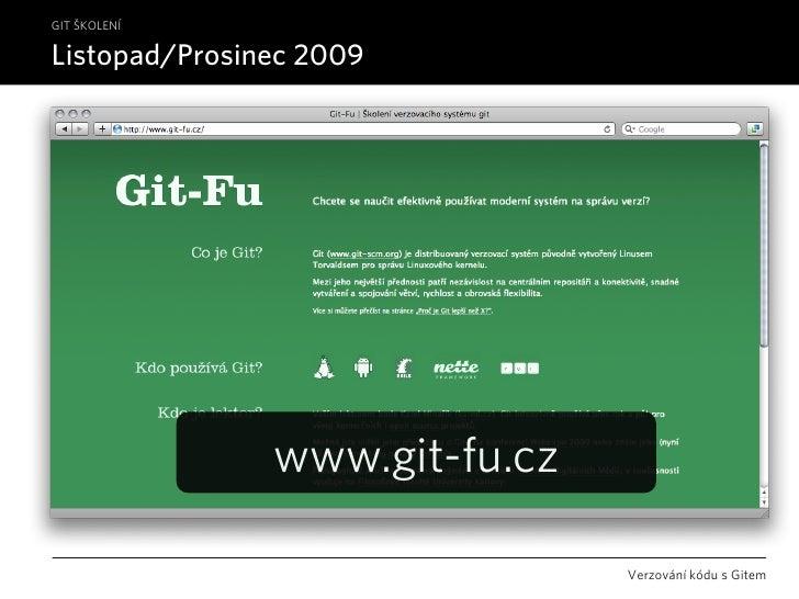 GIT ŠKOLENÍ  Listopad/Prosinec 2009                    www.git-fu.cz                                 Verzování kódu s Gitem