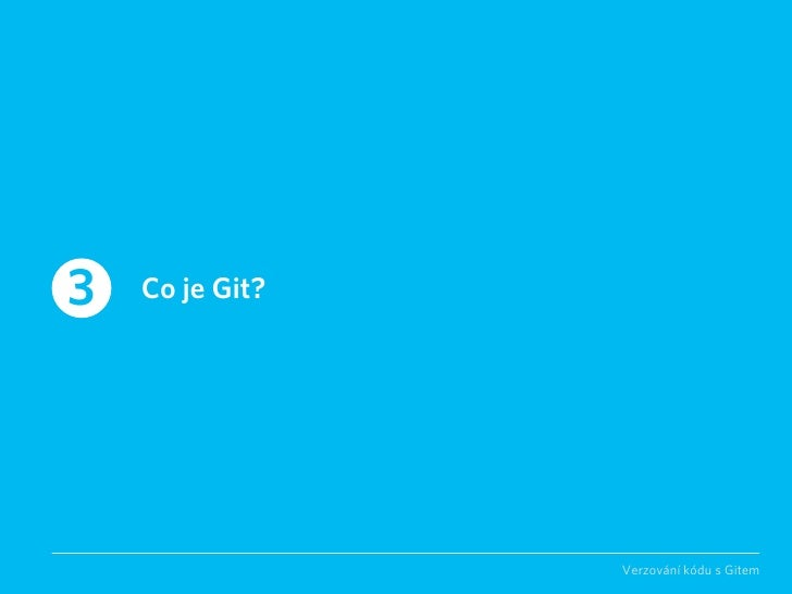 3   Co je Git?                      Verzování kódu s Gitem