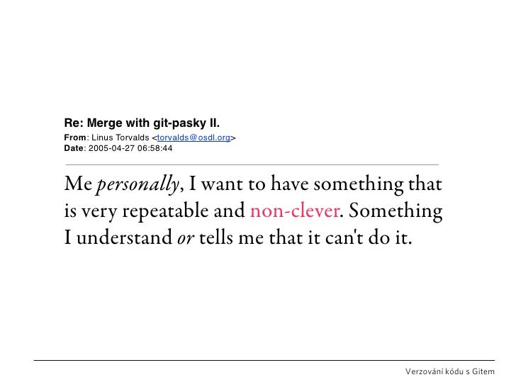 Re: Merge with git-pasky II. From: Linus Torvalds <torvalds@osdl.org> Date: 2005-04-27 06:58:44    Me personally, I want t...