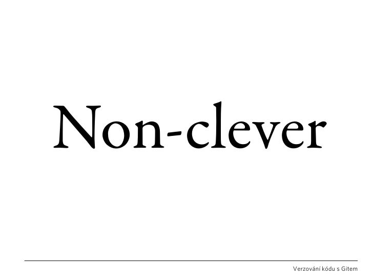 Non-clever         Verzování kódu s Gitem