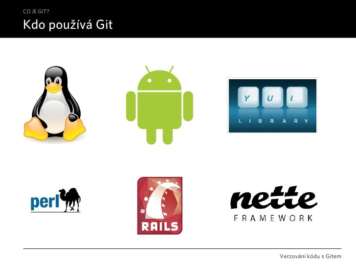 CO JE GIT?  Kdo používá Git                       Verzování kódu s Gitem