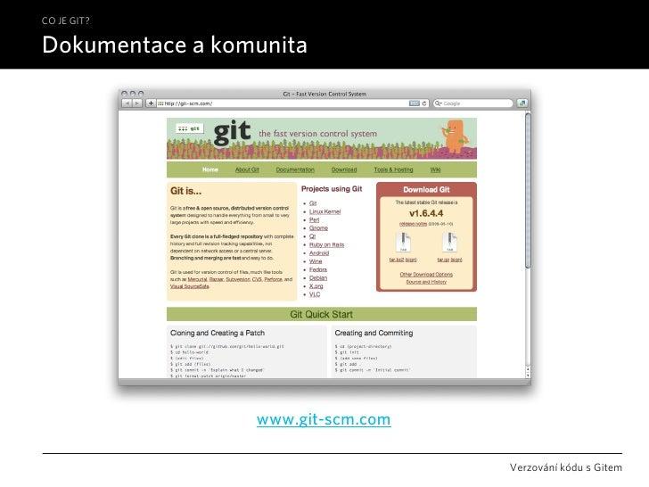CO JE GIT?  Dokumentace a komunita                      www.git-scm.com                                     Verzování kódu...