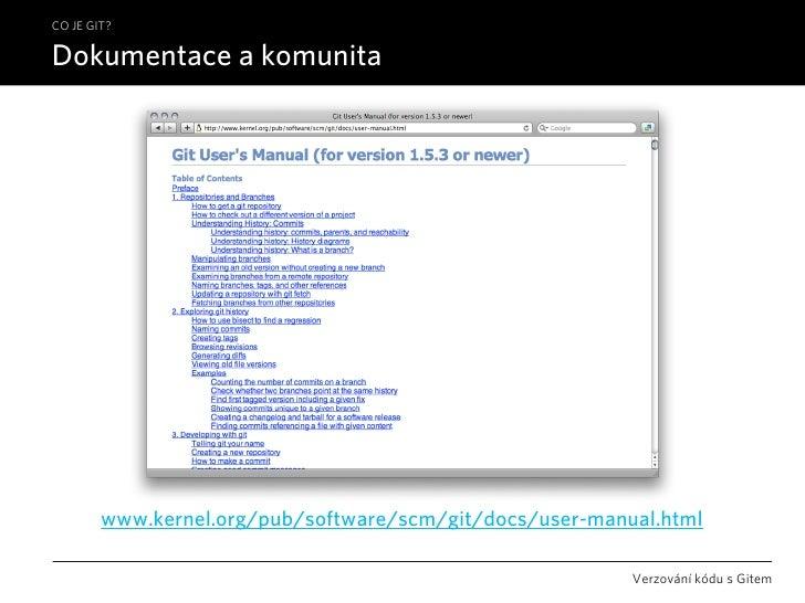 CO JE GIT?  Dokumentace a komunita             www.kernel.org/pub/software/scm/git/docs/user-manual.html                  ...