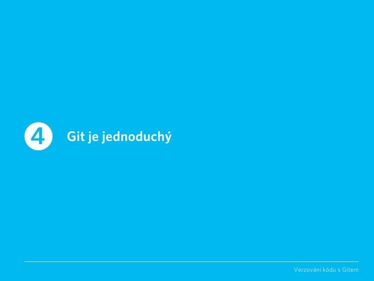4   Git je jednoduchý                             Verzování kódu s Gitem