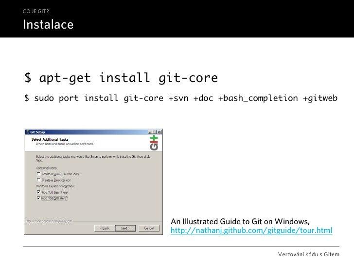 CO JE GIT?  Instalace   $ apt-get install git-core $ sudo port install git-core +svn +doc +bash_completion +gitweb        ...
