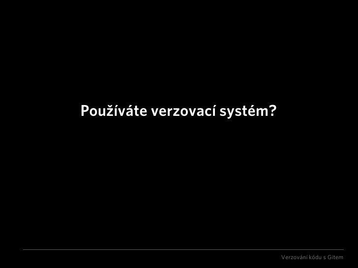 Používáte verzovací systém?                                   Verzování kódu s Gitem