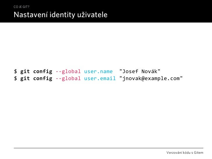"CO JE GIT?  Nastavení identity uživatele     $gitconfig‐‐globaluser.name""JosefNovák"" $gitconfig‐‐globaluser.ema..."