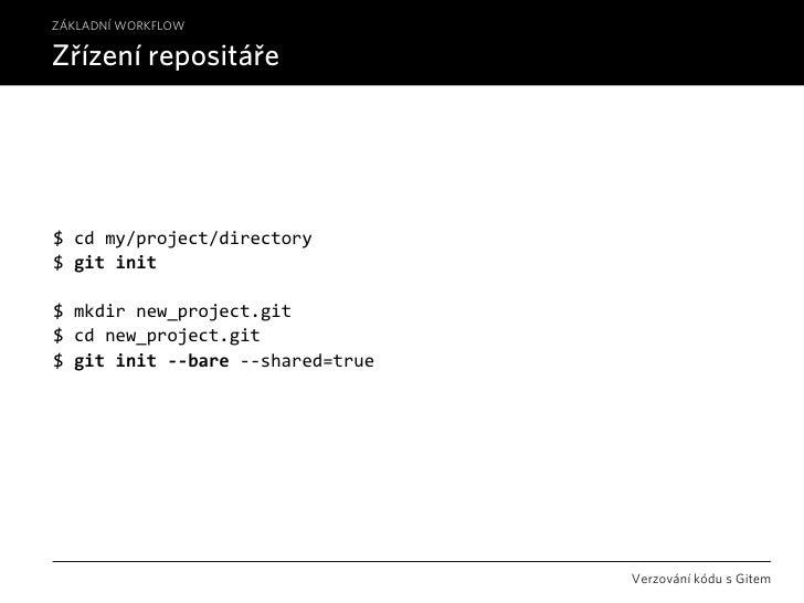 ZÁKLADNÍ WORKFLOW  Zřízení repositáře     $cdmy/project/directory $gitinit  $mkdirnew_project.git $cdnew_project.g...