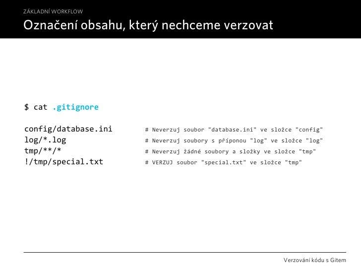 ZÁKLADNÍ WORKFLOW  Označení obsahu, který nechceme verzovat     $cat.gitignore  config/database.ini#Neverzujsou...