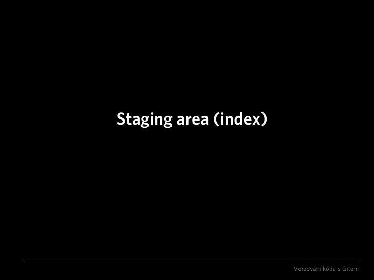 Staging area (index)                            Verzování kódu s Gitem