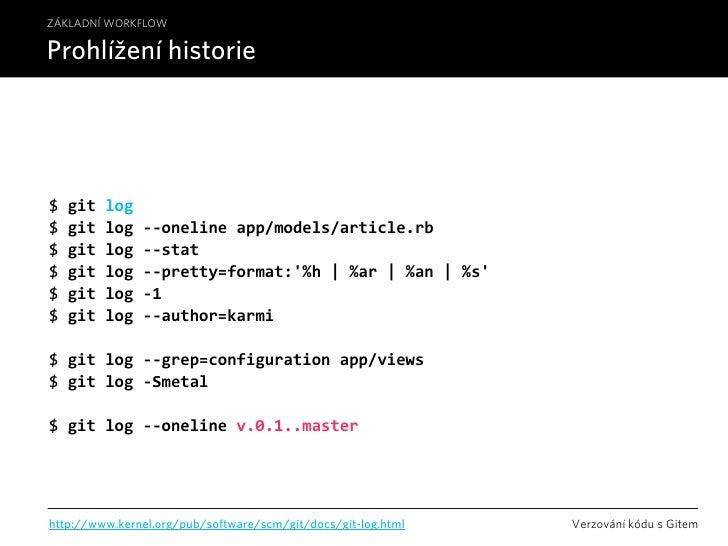 ZÁKLADNÍ WORKFLOW  Prohlížení historie     $gitlog $gitlog‐‐onelineapp/models/article.rb $gitlog‐‐stat $gitlog...