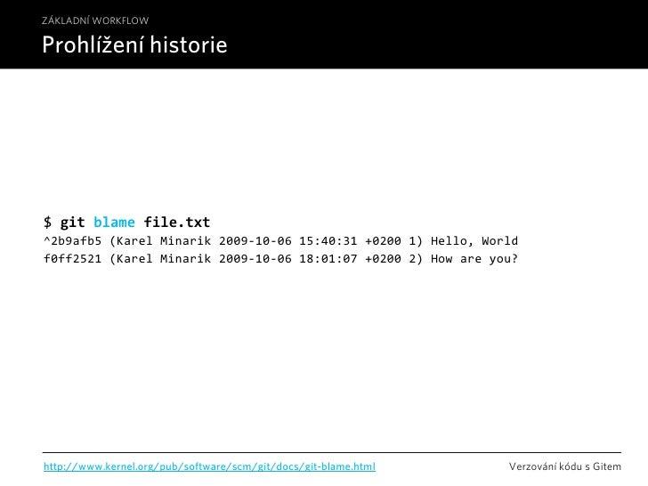 ZÁKLADNÍ WORKFLOW  Prohlížení historie     $gitblamefile.txt ^2b9afb5(KarelMinarik2009‐10‐0615:40:31+02001)Hell...