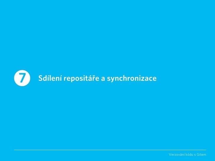 7   Sdílení repositáře a synchronizace                                              Verzování kódu s Gitem