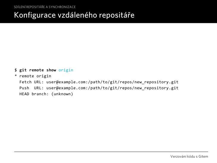 SDÍLENÍ REPOSITÁŘE A SYNCHRONIZACE  Konfigurace vzdáleného repositáře     $gitremoteshoworigin *remoteorigin Fetch...