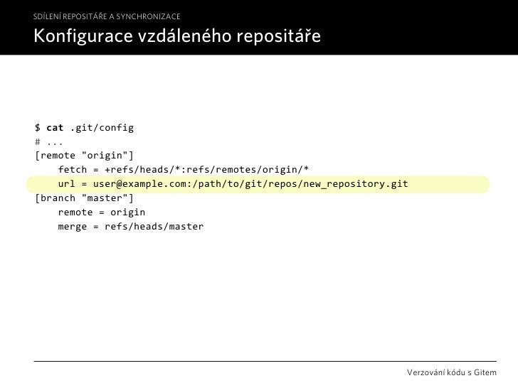 """SDÍLENÍ REPOSITÁŘE A SYNCHRONIZACE  Konfigurace vzdáleného repositáře    $cat.git/config #... [remote""""origin""""]    fet..."""