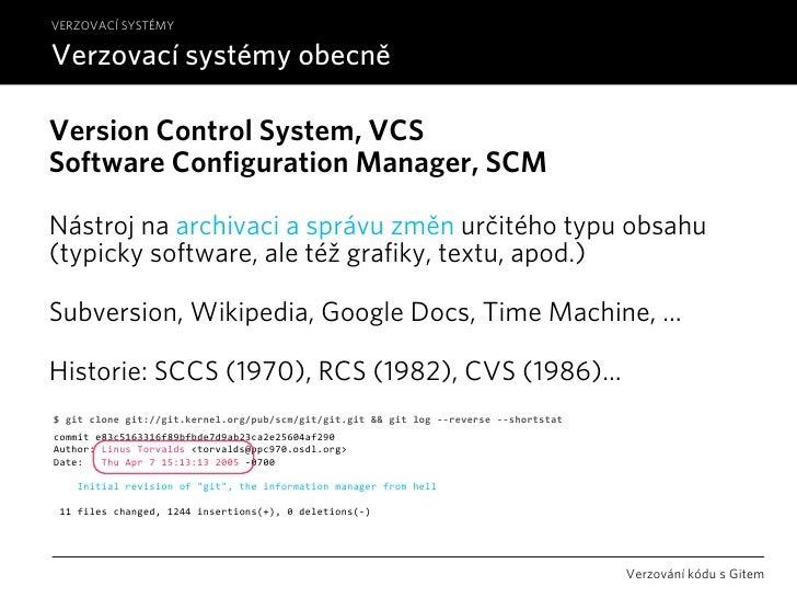 VERZOVACÍ SYSTÉMY  Verzovací systémy obecně  Version Control System, VCS Software Configuration Manager, SCM  Nástroj na a...
