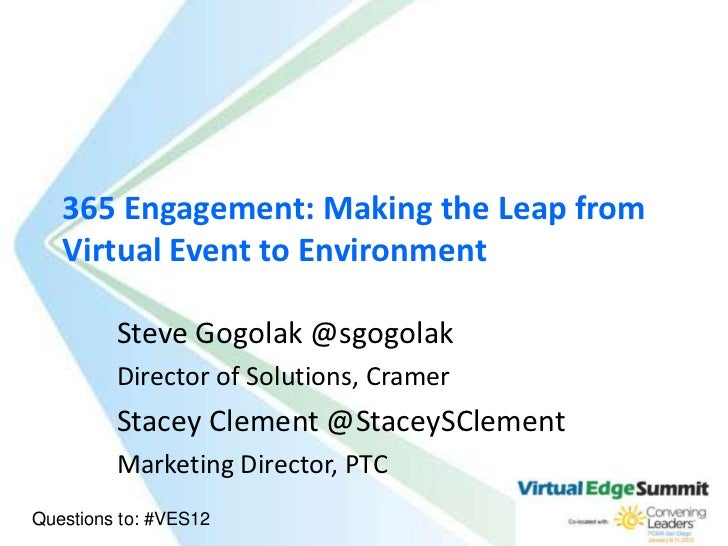 365 Engagement: Making the Leap from   Virtual Event to Environment         Steve Gogolak @sgogolak         Director of So...