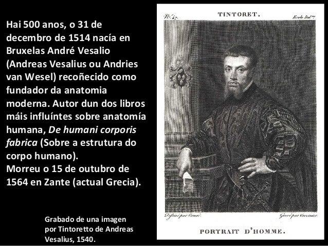 Ademais de estudar  anatomía, foi un  importante médico do  renacemento e médico  imperial na corte de  Carlos V.  Considé...