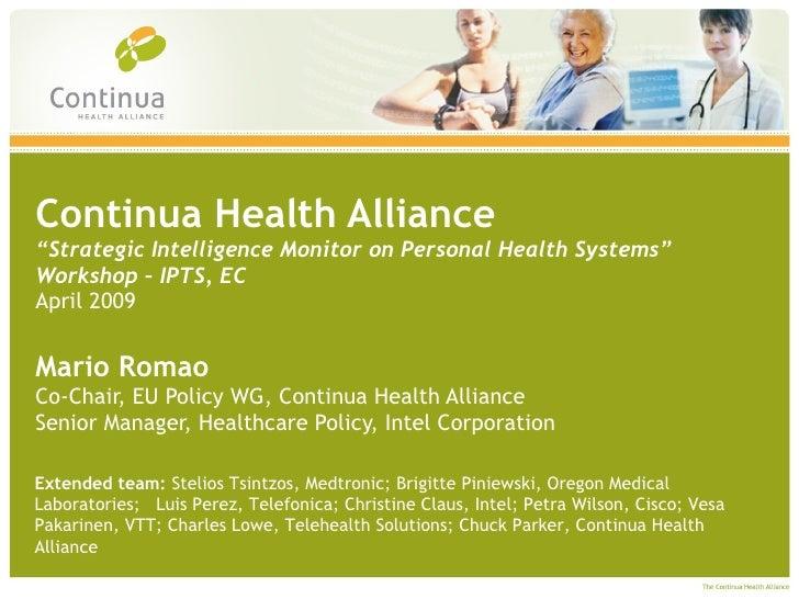 "Continua Health Alliance "" Strategic Intelligence Monitor on Personal Health Systems""  Workshop  – IPTS, EC April 2009  Ma..."