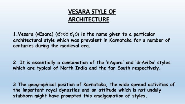 VESARA STYLE OF ARCHITECTURE 1.Vesara (vEsara) (ವ ೇಸರ ಶ ೈಲಿ) is the name given to a particular architectural style which w...