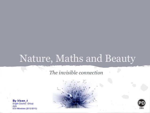 Nature, Maths and Beauty                           The invisible connectionBy Vicen_tEnglih Course - GroupA2AEOI Móstoles ...
